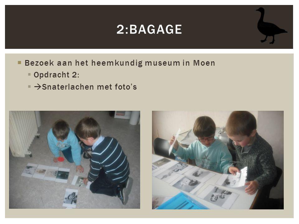 2:bagage Bezoek aan het heemkundig museum in Moen Opdracht 2: