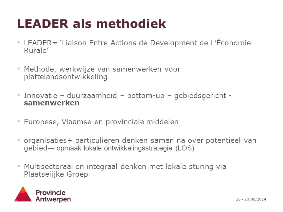 LEADER als methodiek LEADER= 'Liaison Entre Actions de Dévelopment de L'Économie Rurale'