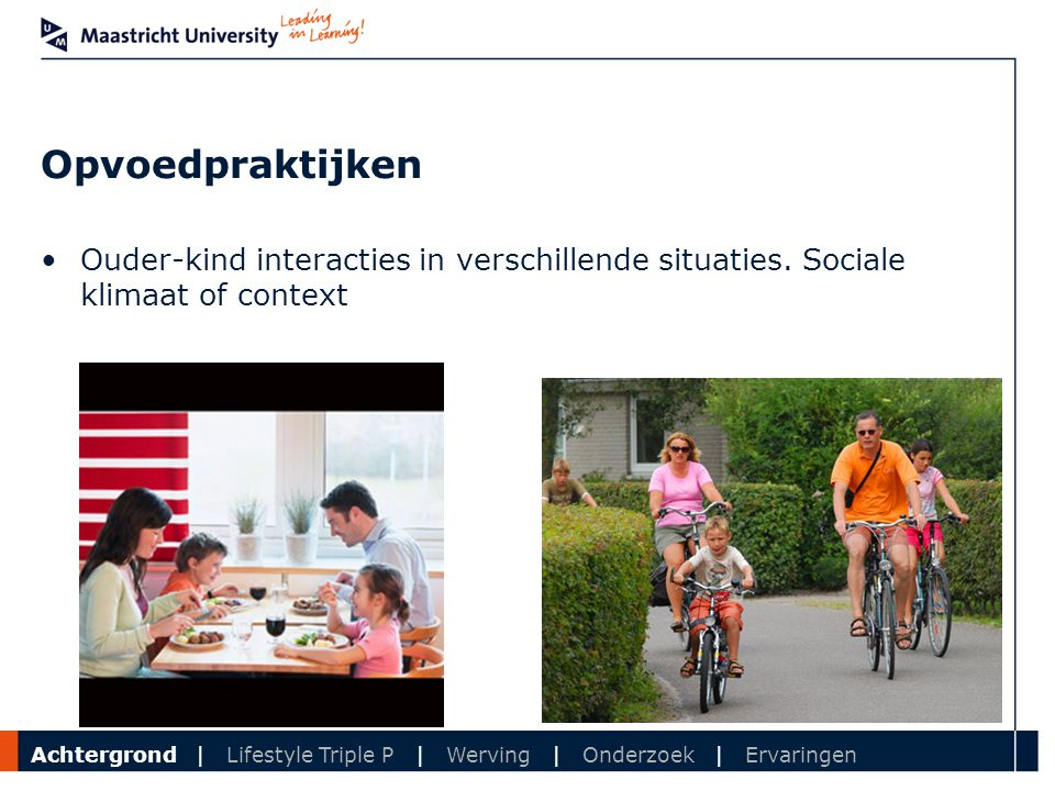 Opvoedpraktijken Ouder-kind interacties in verschillende situaties. Sociale klimaat of context.