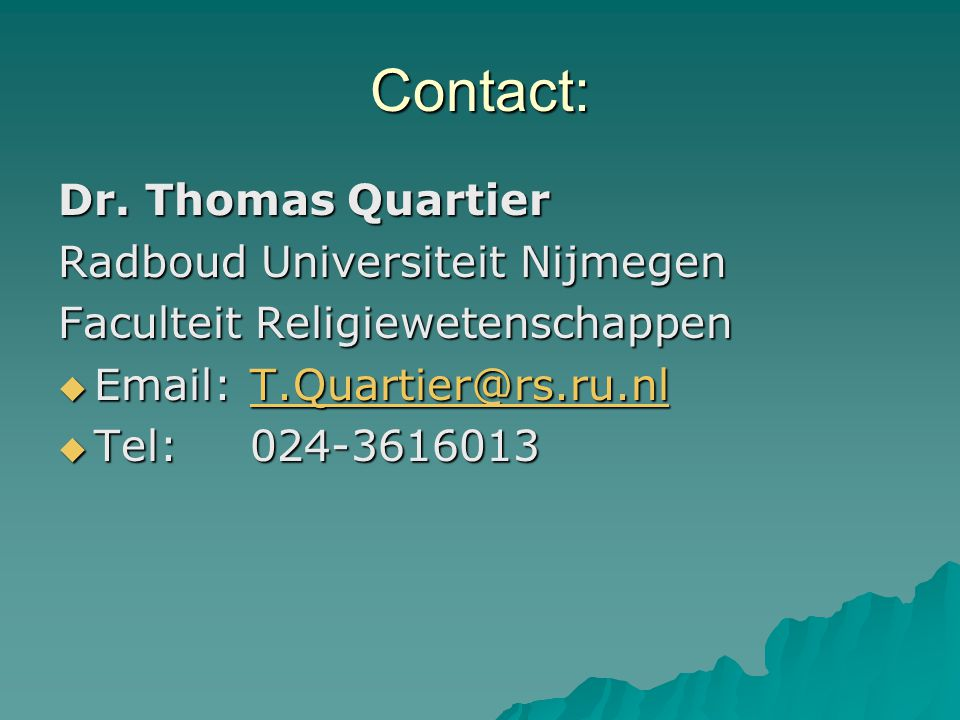 Contact: Dr. Thomas Quartier Radboud Universiteit Nijmegen