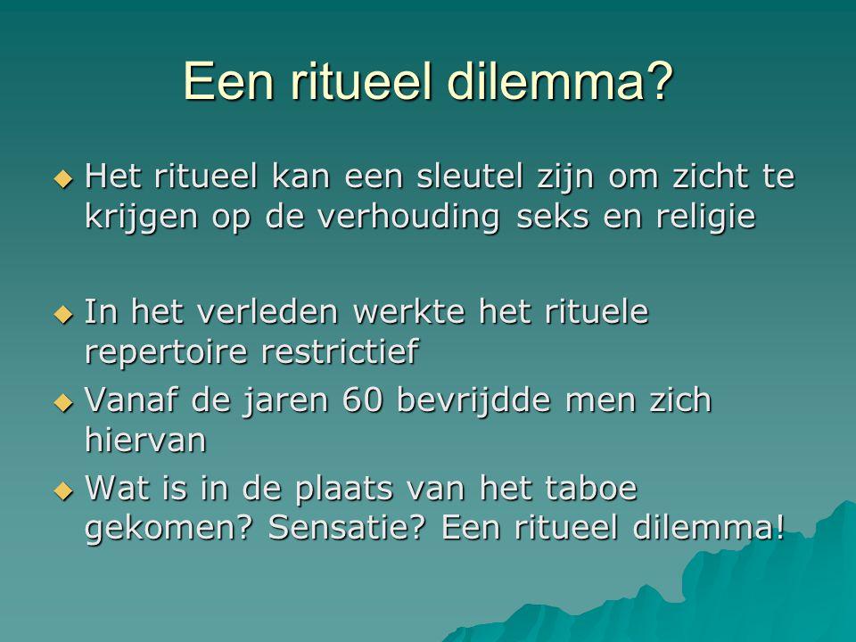 Een ritueel dilemma Het ritueel kan een sleutel zijn om zicht te krijgen op de verhouding seks en religie.
