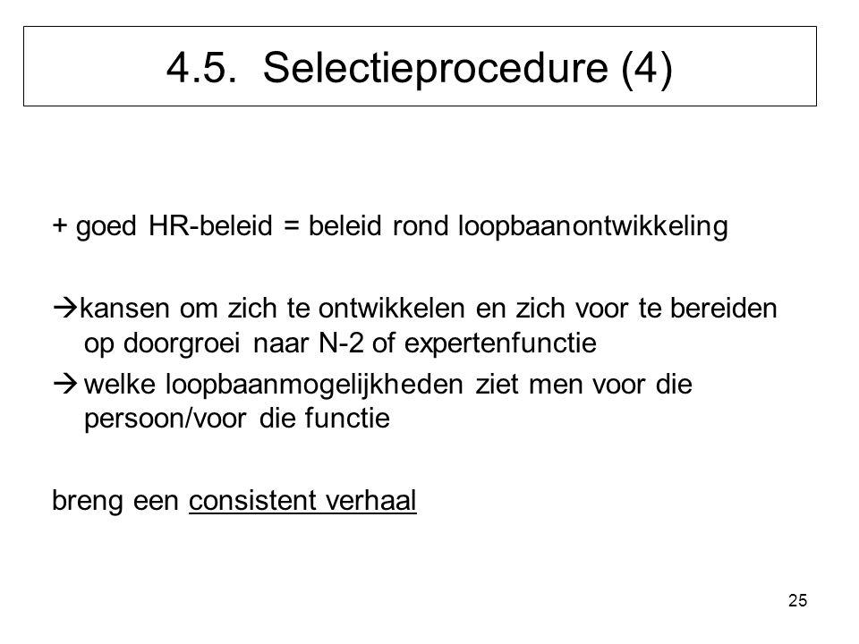 4.5. Selectieprocedure (4) + goed HR-beleid = beleid rond loopbaanontwikkeling.