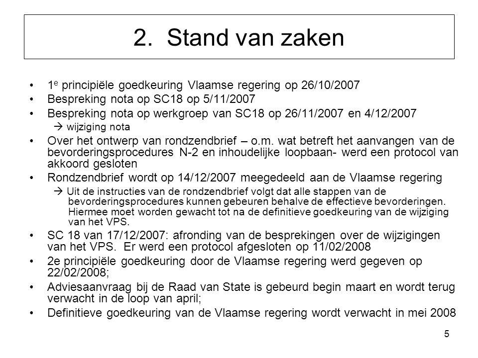 2. Stand van zaken 1e principiële goedkeuring Vlaamse regering op 26/10/2007. Bespreking nota op SC18 op 5/11/2007.