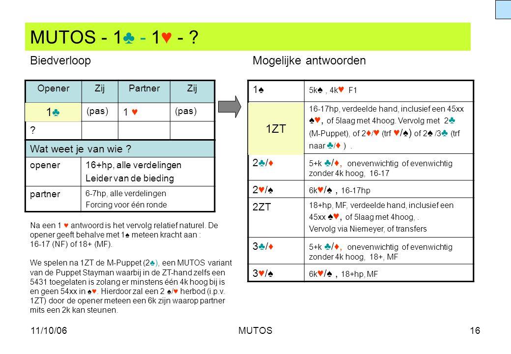 MUTOS - 1♣ - 1♥ - Biedverloop Mogelijke antwoorden 1♣ 1ZT 1♠ 1 ♥