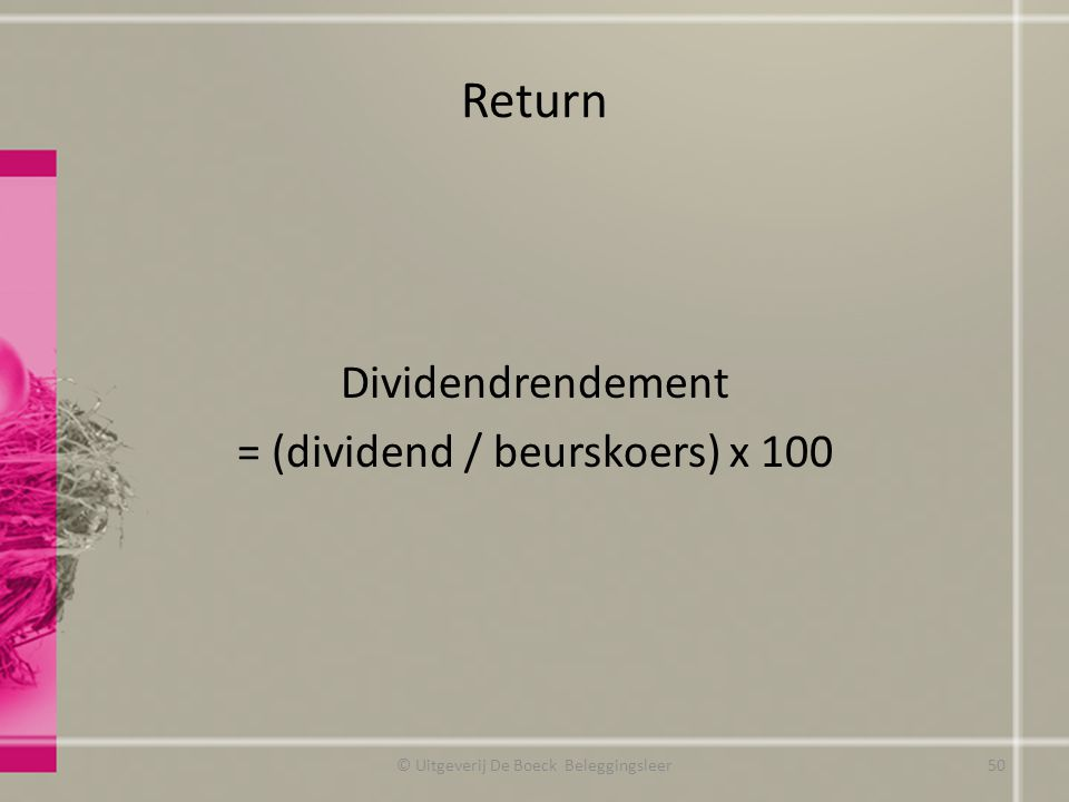 Return Dividendrendement = (dividend / beurskoers) x 100