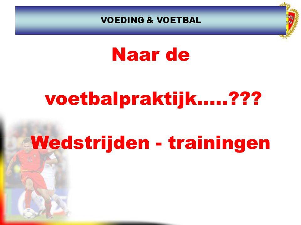 Naar de voetbalpraktijk..... Wedstrijden - trainingen