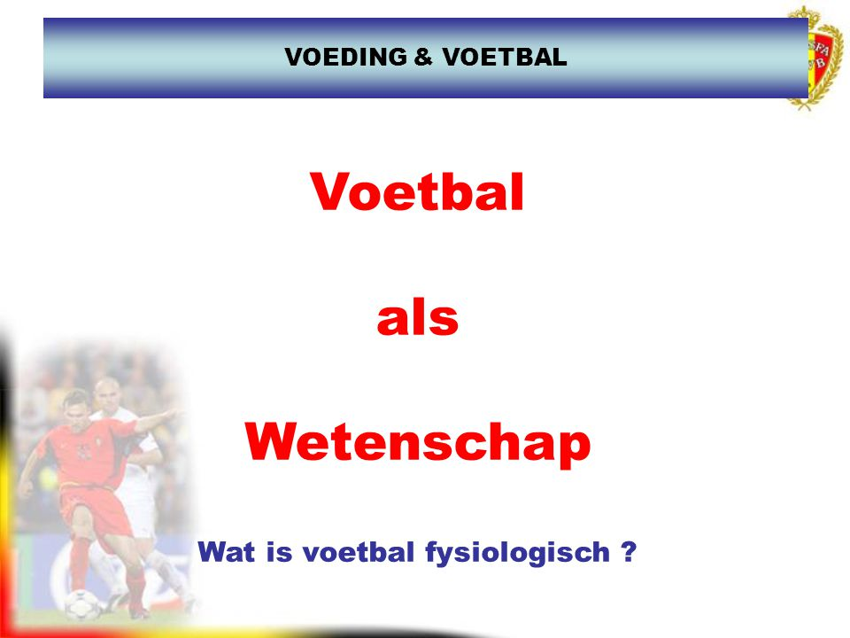 Voetbal als Wetenschap Wat is voetbal fysiologisch