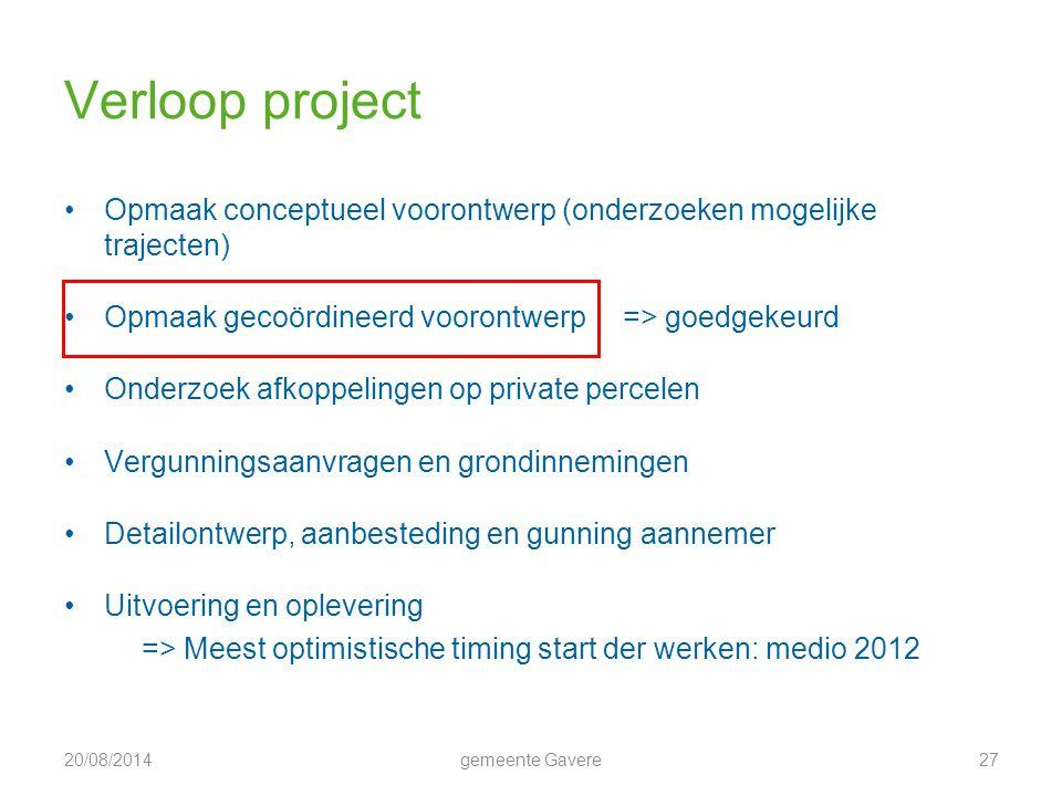 Verloop project Opmaak conceptueel voorontwerp (onderzoeken mogelijke trajecten) Opmaak gecoördineerd voorontwerp => goedgekeurd.