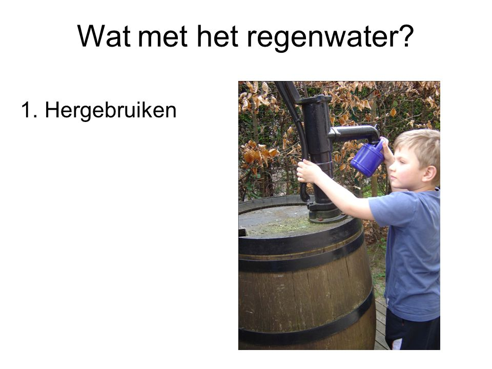 Wat met het regenwater Hergebruiken Wat verstaan we onder hemelwater