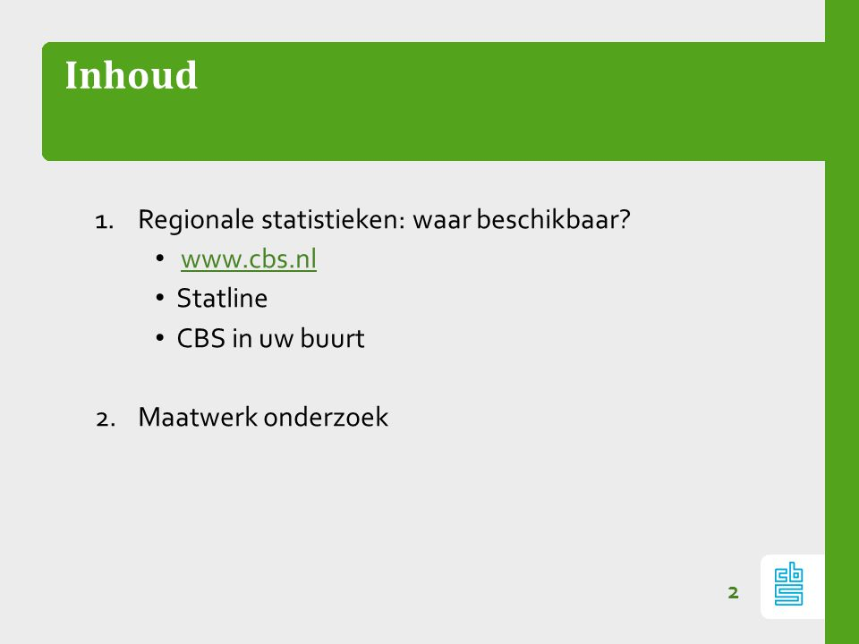 Inhoud Regionale statistieken: waar beschikbaar www.cbs.nl Statline
