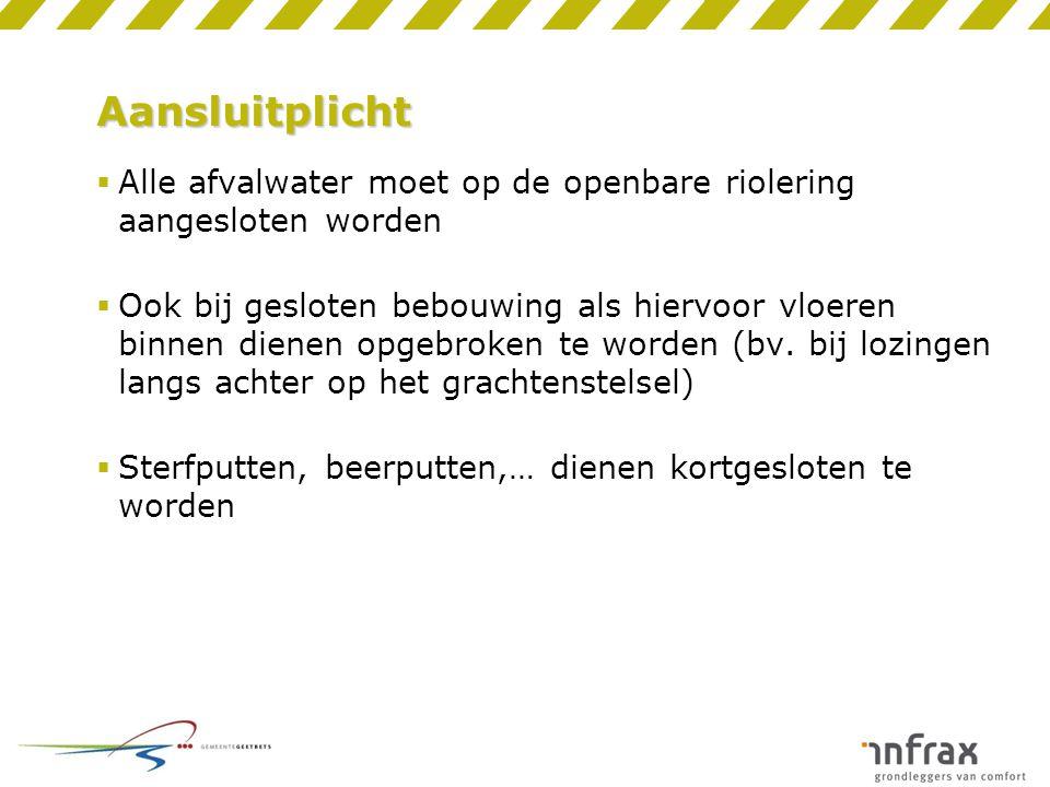 Aansluitplicht Alle afvalwater moet op de openbare riolering aangesloten worden.