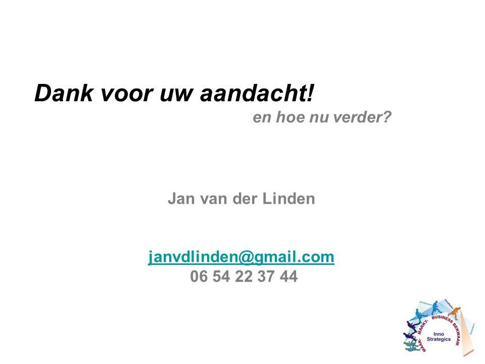Dank voor uw aandacht! en hoe nu verder Jan van der Linden