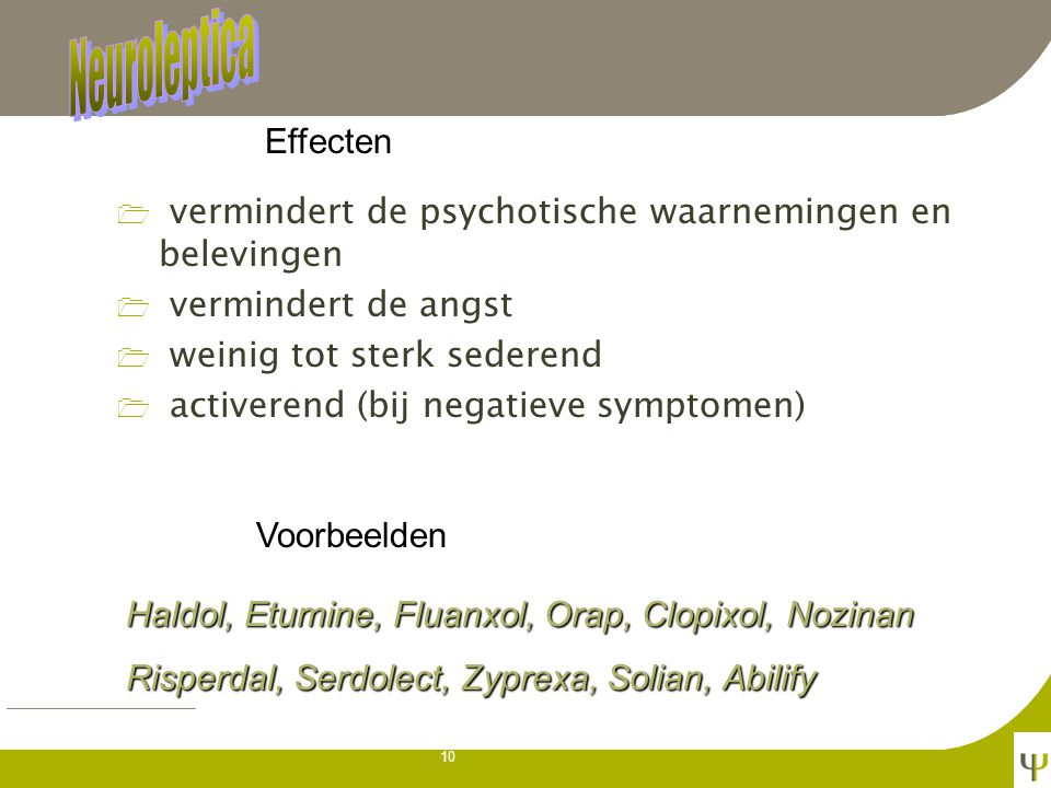 Neuroleptica Effecten. vermindert de psychotische waarnemingen en belevingen. vermindert de angst.