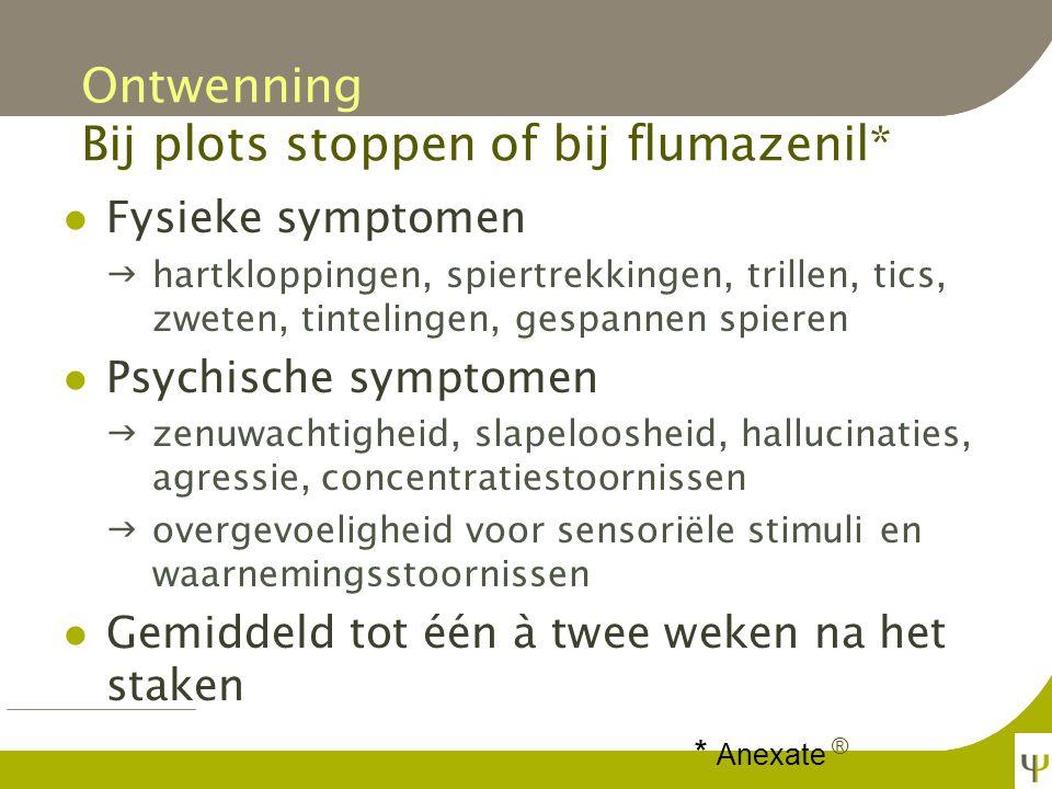 Ontwenning Bij plots stoppen of bij flumazenil*