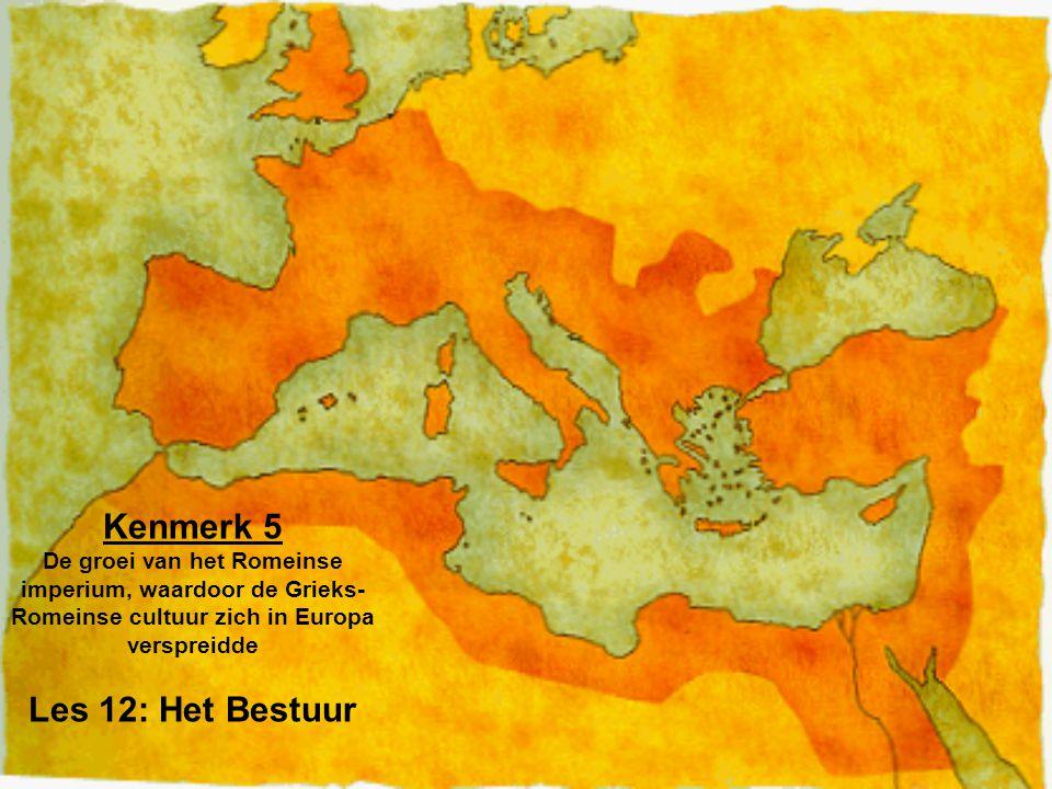 Kenmerk 5 De groei van het Romeinse imperium, waardoor de Grieks-Romeinse cultuur zich in Europa verspreidde Les 12: Het Bestuur