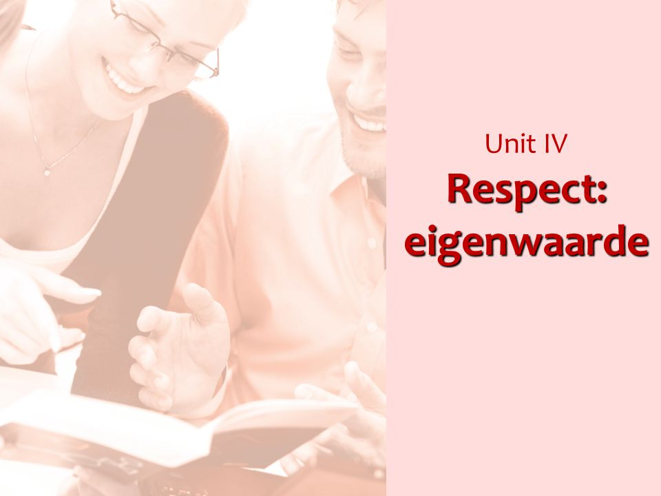 Unit IV Respect: eigenwaarde