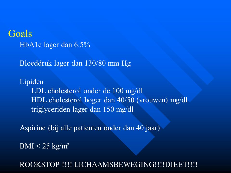 Goals HbA1c lager dan 6.5% Bloeddruk lager dan 130/80 mm Hg Lipiden