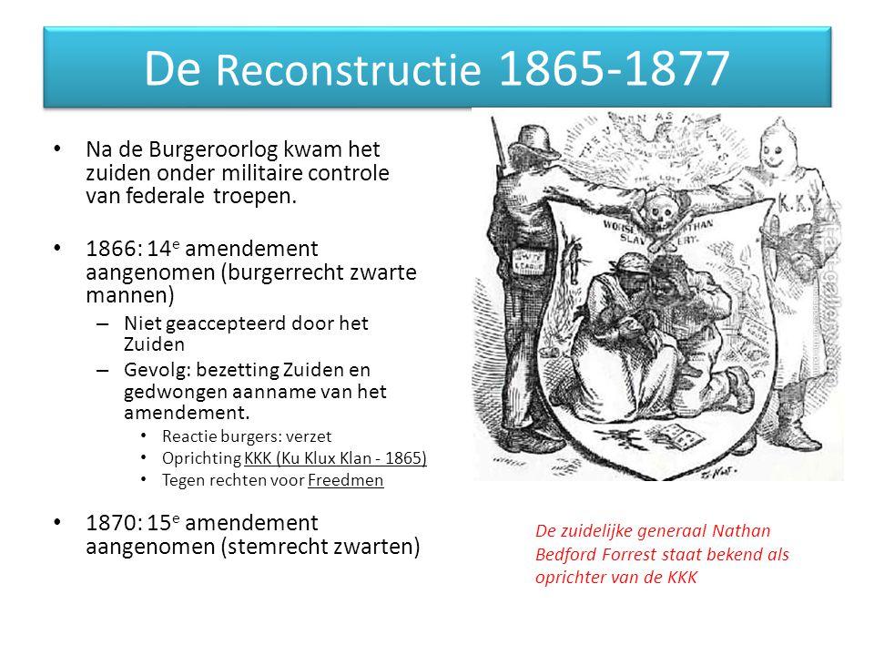 De Reconstructie 1865-1877 Na de Burgeroorlog kwam het zuiden onder militaire controle van federale troepen.
