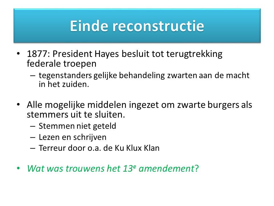 Einde reconstructie 1877: President Hayes besluit tot terugtrekking federale troepen.