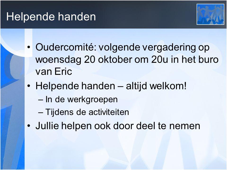 Helpende handen Oudercomité: volgende vergadering op woensdag 20 oktober om 20u in het buro van Eric.
