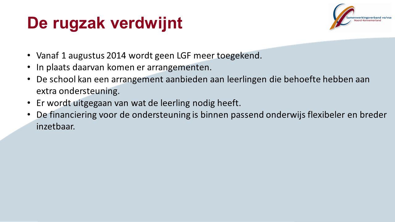 De rugzak verdwijnt Vanaf 1 augustus 2014 wordt geen LGF meer toegekend. In plaats daarvan komen er arrangementen.