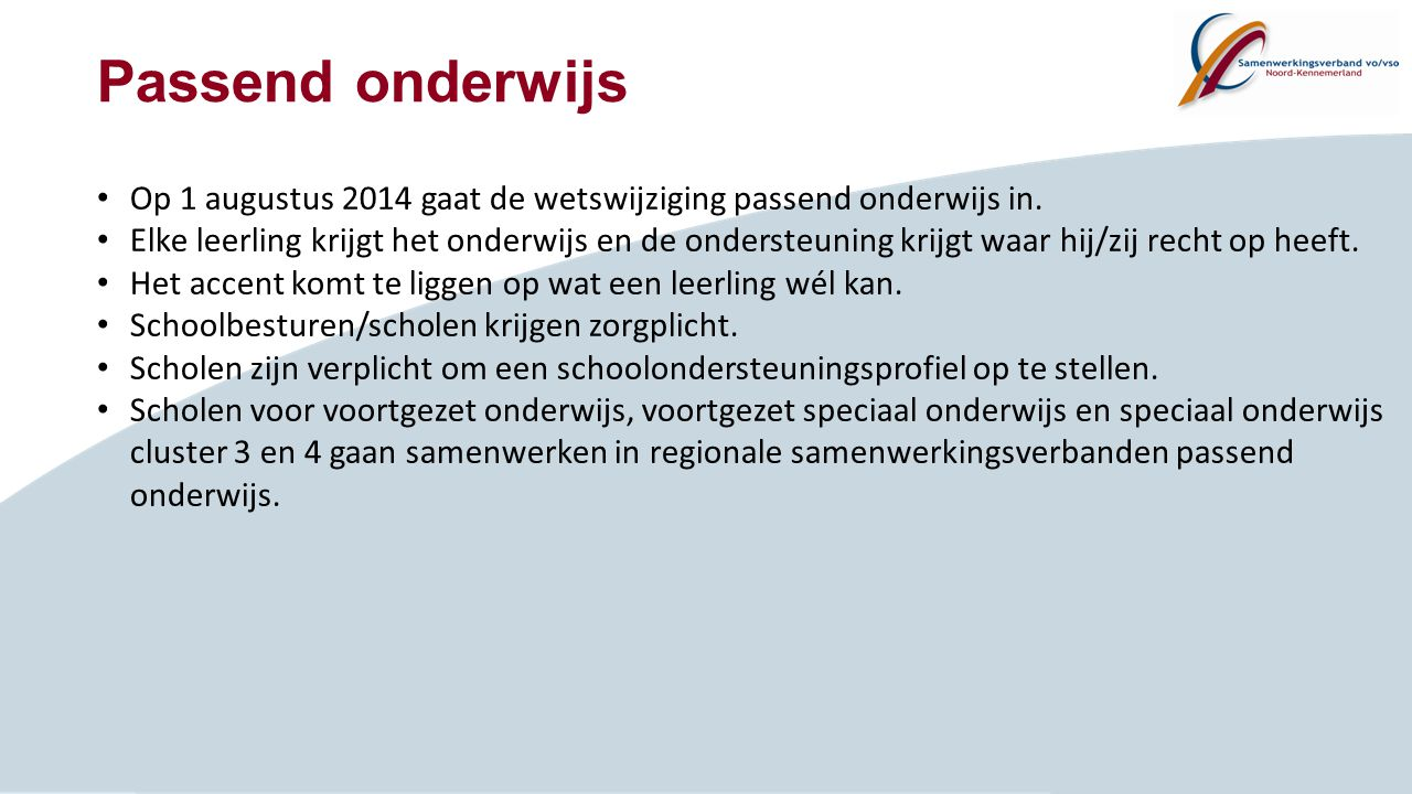 Passend onderwijs Op 1 augustus 2014 gaat de wetswijziging passend onderwijs in.