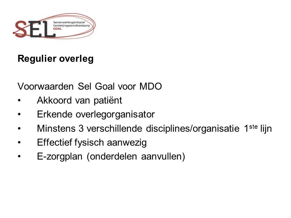 Regulier overleg Voorwaarden Sel Goal voor MDO. Akkoord van patiënt. Erkende overlegorganisator.