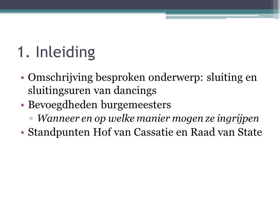 1. Inleiding Omschrijving besproken onderwerp: sluiting en sluitingsuren van dancings. Bevoegdheden burgemeesters.