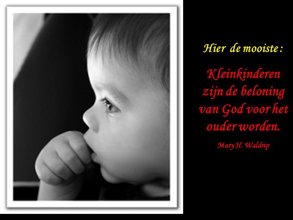 Kleinkinderen zijn de beloning van God voor het ouder worden.
