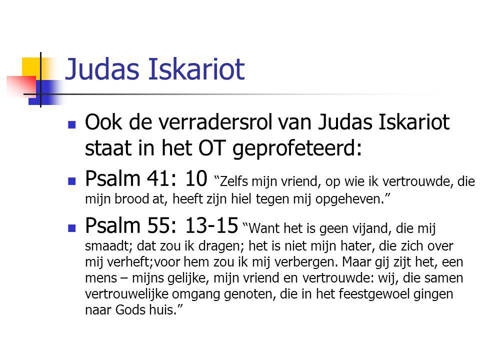 Judas Iskariot Ook de verradersrol van Judas Iskariot staat in het OT geprofeteerd: