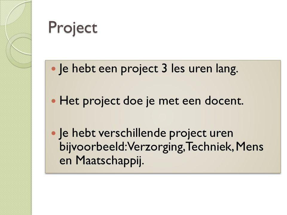 Project Je hebt een project 3 les uren lang.