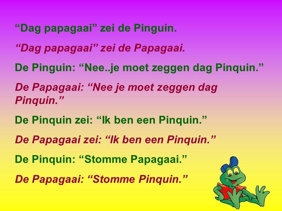 Dag papagaai zei de Pinguin.