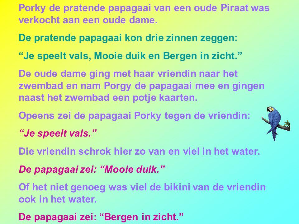 Porky de pratende papagaai van een oude Piraat was verkocht aan een oude dame.