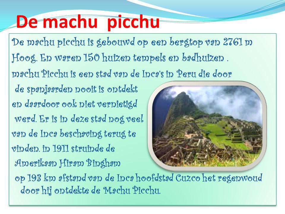 De machu picchu De machu picchu is gebouwd op een bergtop van 2761 m