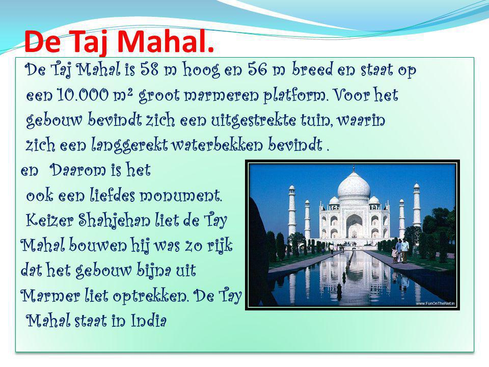 De Taj Mahal. De Taj Mahal is 58 m hoog en 56 m breed en staat op