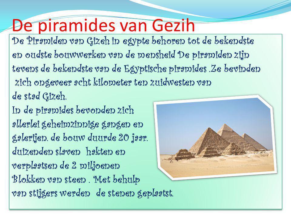 De piramides van Gezih De Piramiden van Gizeh in egypte behoren tot de bekendste. en oudste bouwwerken van de mensheid De piramiden zijn.
