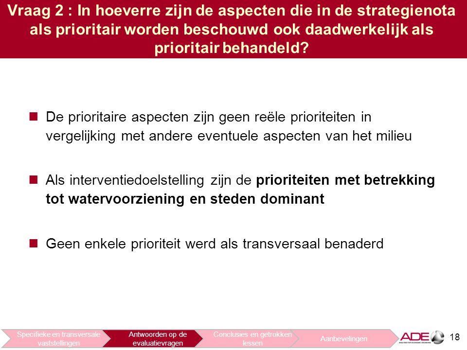 Vraag 2 : In hoeverre zijn de aspecten die in de strategienota als prioritair worden beschouwd ook daadwerkelijk als prioritair behandeld