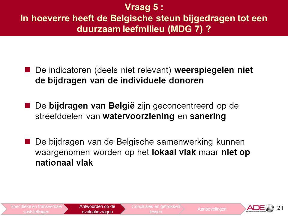 Vraag 5 : In hoeverre heeft de Belgische steun bijgedragen tot een duurzaam leefmilieu (MDG 7)