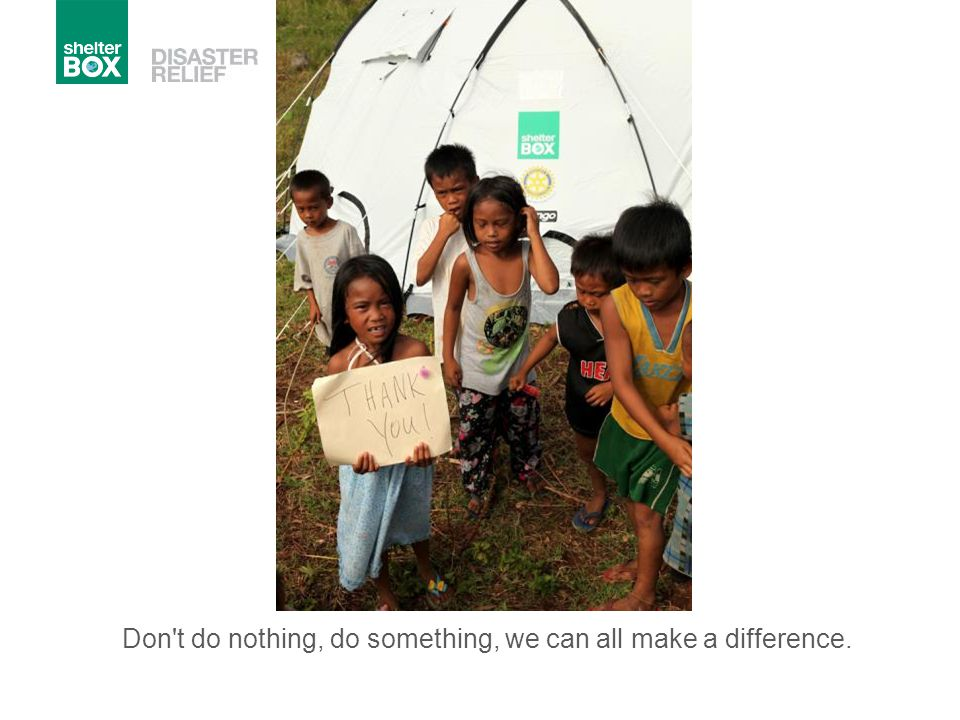 Don t do nothing, do something, we can all make a difference.