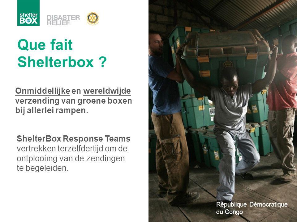 Que fait Shelterbox Onmiddellijke en wereldwijde verzending van groene boxen bij allerlei rampen.