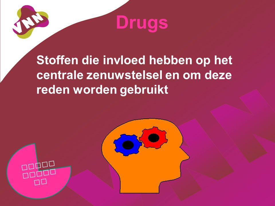 Drugs Stoffen die invloed hebben op het centrale zenuwstelsel en om deze reden worden gebruikt.