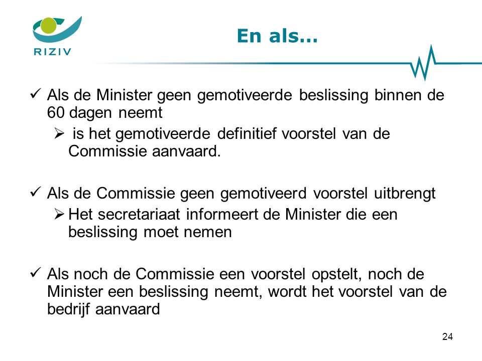 En als… Als de Minister geen gemotiveerde beslissing binnen de 60 dagen neemt. is het gemotiveerde definitief voorstel van de Commissie aanvaard.