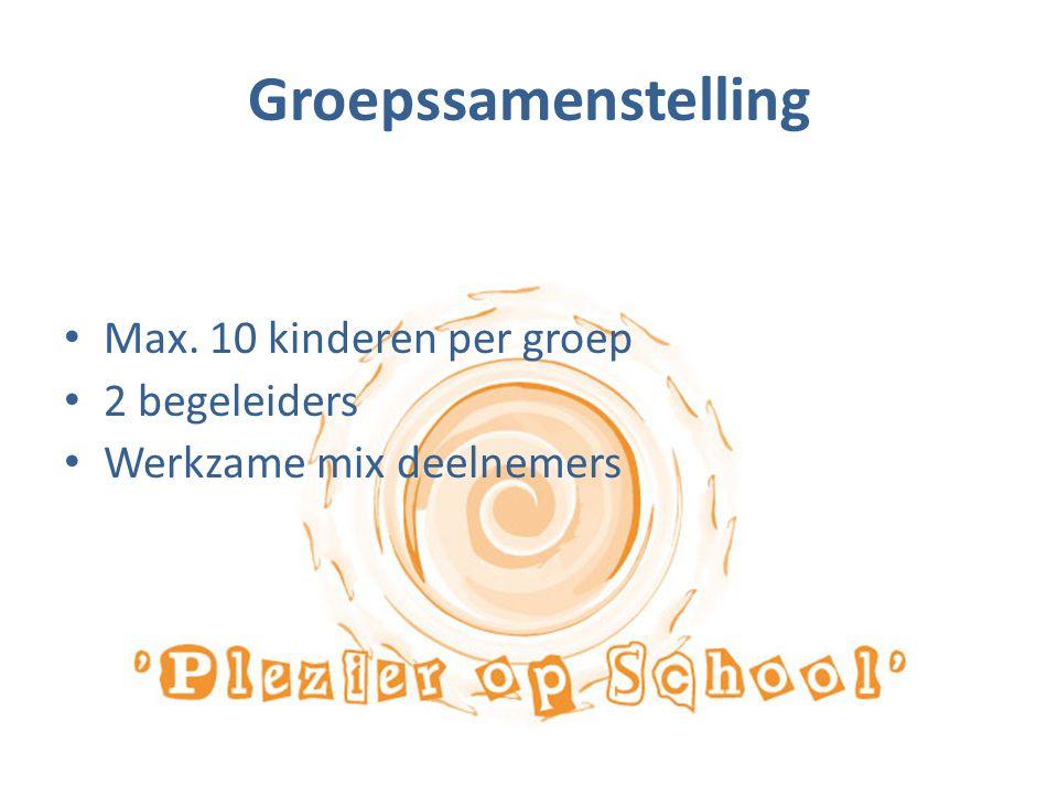 Groepssamenstelling Max. 10 kinderen per groep 2 begeleiders