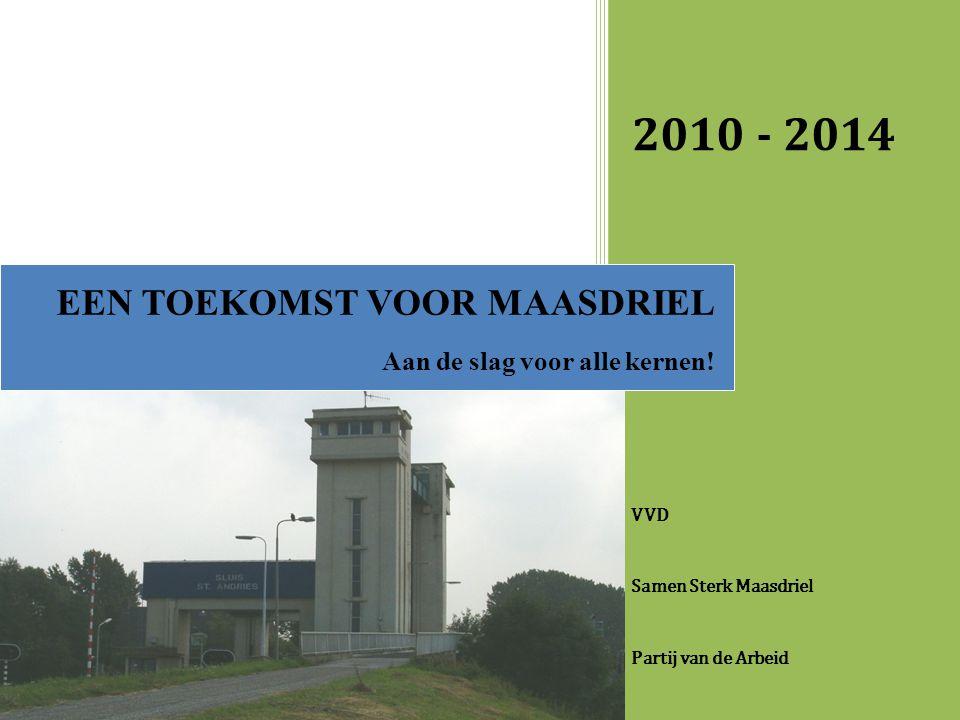 2010 - 2014 EEN TOEKOMST VOOR MAASDRIEL Aan de slag voor alle kernen!