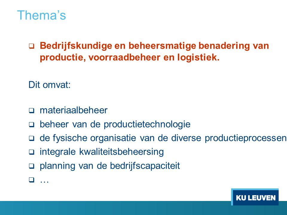Thema's Bedrijfskundige en beheersmatige benadering van productie, voorraadbeheer en logistiek. Dit omvat: