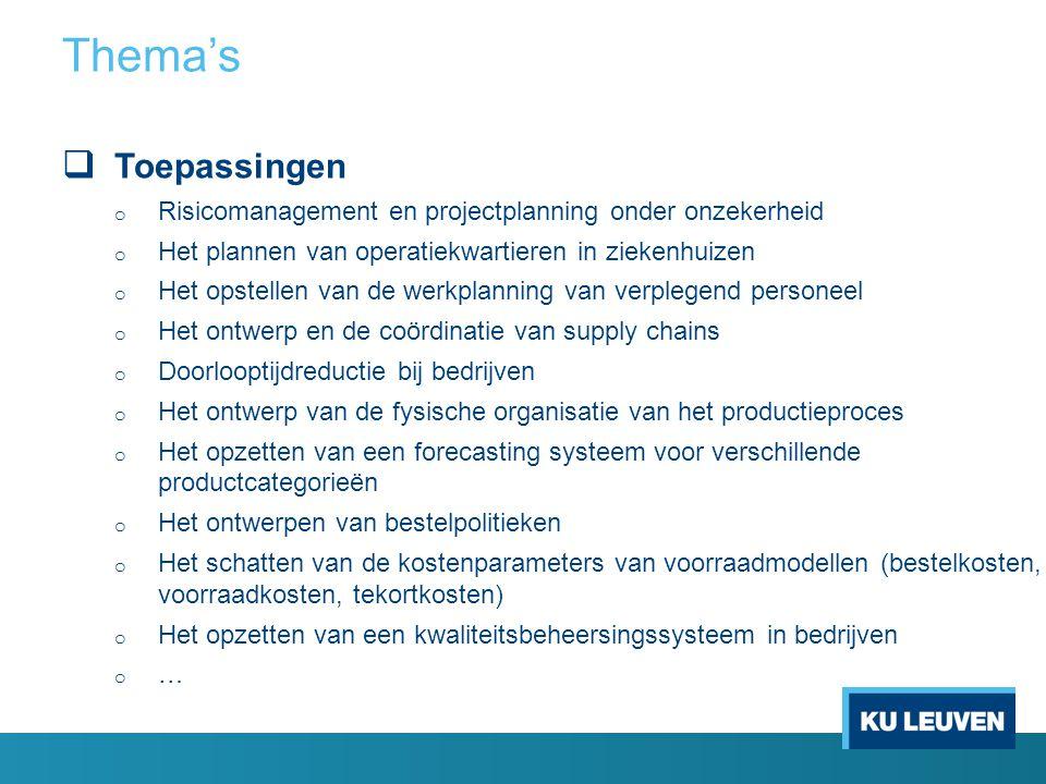 Thema's Toepassingen. Risicomanagement en projectplanning onder onzekerheid. Het plannen van operatiekwartieren in ziekenhuizen.