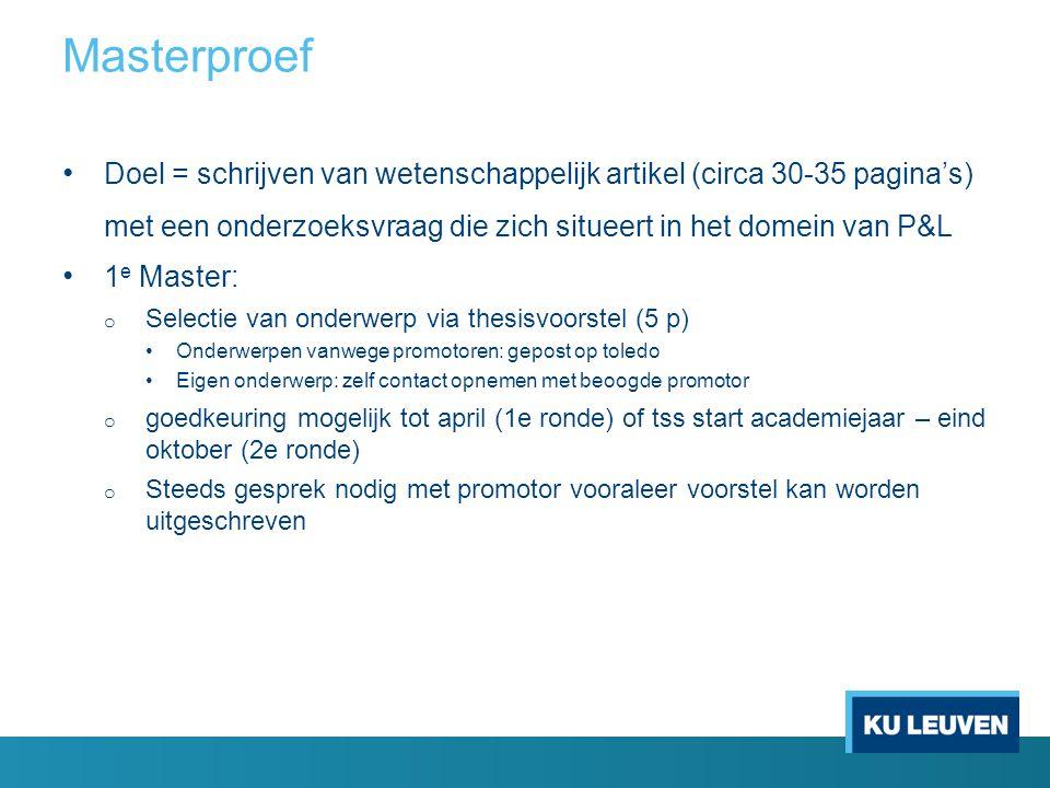 Masterproef Doel = schrijven van wetenschappelijk artikel (circa 30-35 pagina's) met een onderzoeksvraag die zich situeert in het domein van P&L.