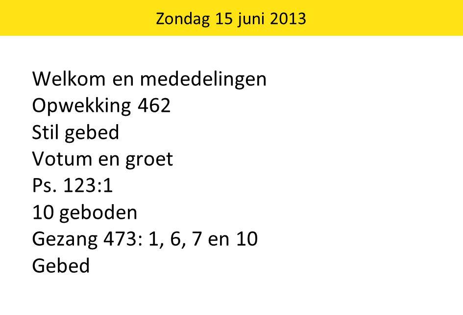 Zondag 15 juni 2013 Welkom en mededelingen Opwekking 462 Stil gebed Votum en groet Ps.