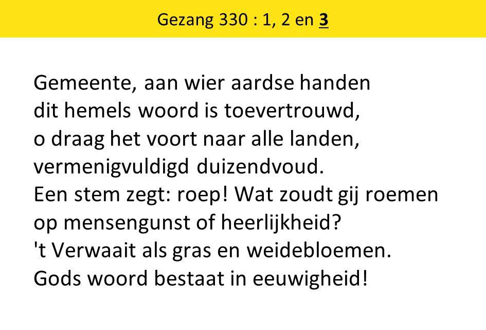 Gezang 330 : 1, 2 en 3