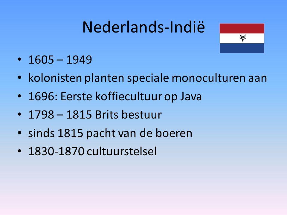 Nederlands-Indië 1605 – 1949. kolonisten planten speciale monoculturen aan. 1696: Eerste koffiecultuur op Java.